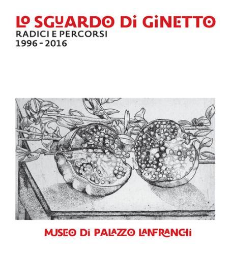 Lo Sguardo Di Ginetto. Radici E Percorsi 1996 – 2016