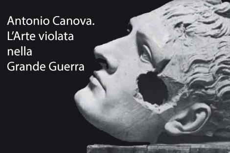 Antonio Canova. L'Arte Violata Nella Grande Guerra